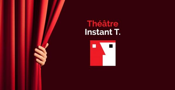 L'Instant T : Théâtre
